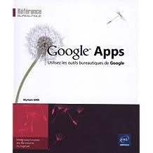 Google Apps - Utilisez les outils bureautiques de Google