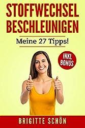 Stoffwechsel beschleunigen. Meine 27 Tipps!: Abnehmen und schlank werden, zusätzlich Fett verbrennen ohne Zucker.
