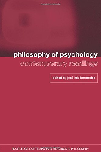 Philosophy of Psychology: Contemporary Readings (Routledge Contemporary Readings in Philosophy)