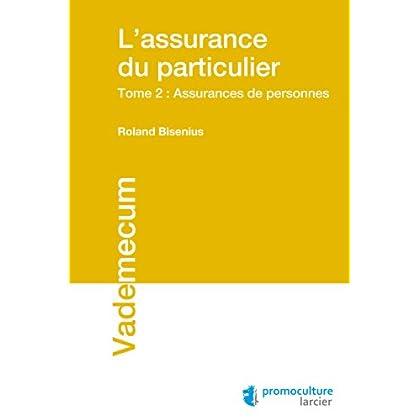 L'assurance du particulier: Tome 2 - Assurances de personnes (Vademecum)
