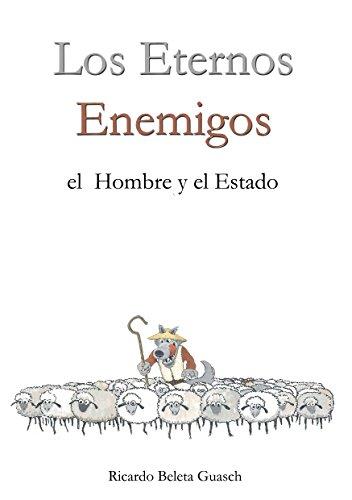 Los Eternos Enemigos: El Hombre y El Estado por Ricardo Beleta Guasch