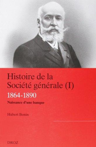 Histoire de la Société générale : Tome 1, 1864-1890 La naissance d'une banque moderne