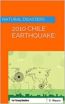 Descargar Natural Disasters: 2010 Chile Earthquake: For Young Readers (Ripple Books: Natural Disasters Book 3) Epub