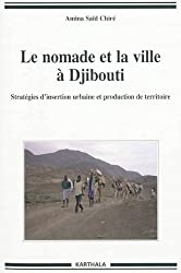 Le nomade et la ville à Djibouti. Stratégies d'insertion urbaine et production de territoire