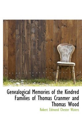 [(Genealogical Memories of the Kindred Families of Thomas Cranmer and Thomas Wood)] [By (author) Robert Edmond Chester Waters] published on (May, 2011)