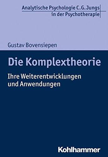 Die Komplextheorie: Ihre Weiterentwicklungen und Anwendungen in der Psychotherapie (Analytische Psychologie C. G. Jungs in der Psychotherapie)