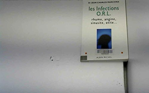 Les infections ORL. Rhume, angine, sinusite, otite