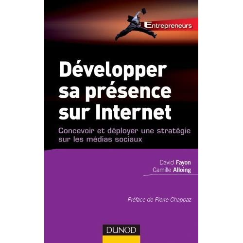 Développer sa présence sur Internet - Concevoir et déployer une stratégie sur les médias sociaux de Pierre Chappaz (2012) Broché