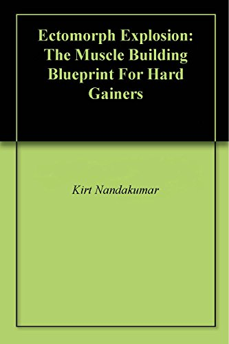 Ectomorph explosion the muscle building blueprint for hard gainers ectomorph explosion the muscle building blueprint for hard gainers by nandakumar kirt malvernweather