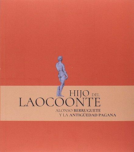 Hijo de Laocoonte: Alonso Berruguete y la antigüedad pagana