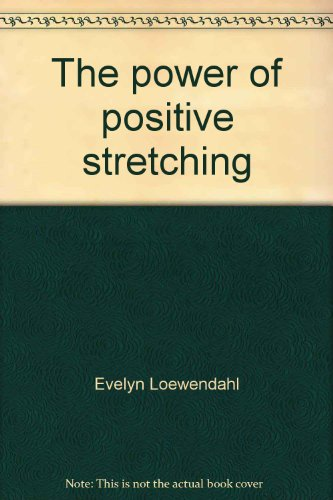 The power of positive stretching par Evelyn Loewendahl