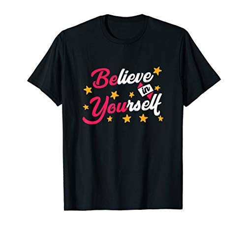 Believe In Yourself Motivational Inspirational T-Shirt