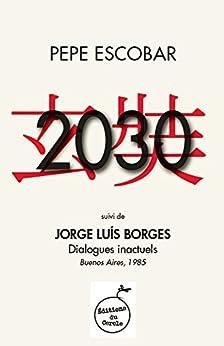 2030, suivi de Dialogues inactuels (Jorge Luis Borges) par [Escobar, Pepe, Borges, Jorge Luis]