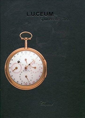 L.U.CEUM: Spuren der Zeit/Traces of Time/Traces du Temps Sammlung Chopard Manufacture