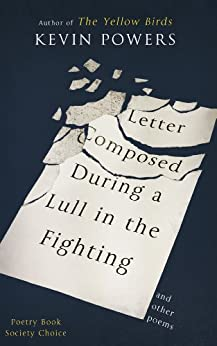 Letter Composed During a Lull in the Fighting by [Powers, Kevin]