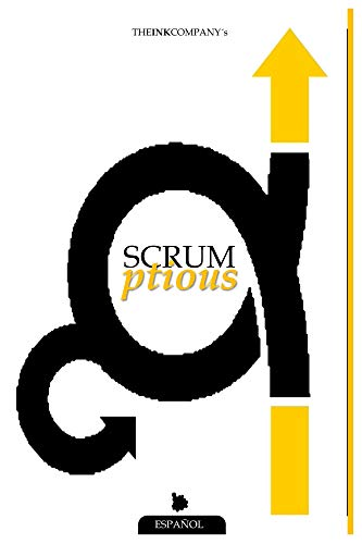 SCRUMptious: Referencia Base con Conceptos de SCRUM Deliciosamente Simple & Guia de Adopcion para SCRUM Super Rapida