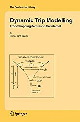 Dynamic Trip Modelling: From Shopping Centres to the Internet (GeoJournal Library)
