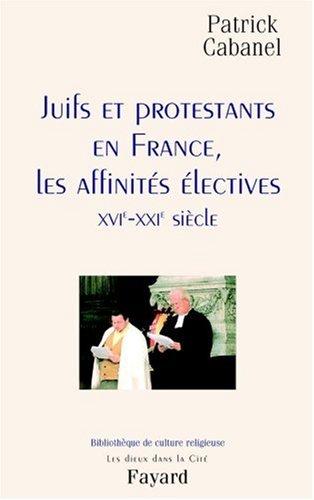 Juifs et Protestants en France : Les Affinités électives : XVIe-XXIe siècle par Patrick Cabanel