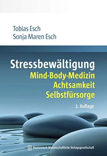 Stressbewältigung: Mind-Body-Medizin, Achtsamkeit, Selbstfürsorge