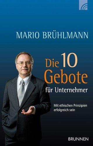 Die 10 Gebote für Unternehmer: Mit ethischen Prinzipien erfolgreich sein von Mario Brühlmann (1. August 2012) Gebundene Ausgabe