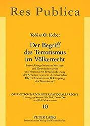 Der Begriff des Terrorismus im Völkerrecht: Entwicklungslinien im Vertrags- und Gewohnheitsrecht unter besonderer Berücksichtigung der Arbeiten zu ... (Öffentliches und Internationales Recht)