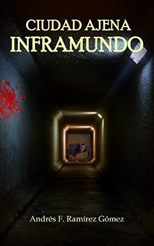 Inframundo (Ciudad ajena Libro 3) eBook: Andrés F. Ramírez Gómez ...