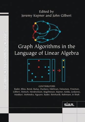 Graph Algorithms in the Language of Linear Algebra (Software, Environments, and Tools)
