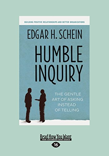 Humble Inquiry: The Gentle Art of Asking Instead of Telling by Edgar H.Schein (Large Print, 26 Sep 2013) Paperback