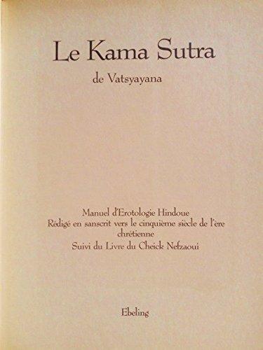 LE KAMA SUTRA - MANUEL D'EROTOLOGIE HINDOUE REDIGE EN SANSCRIT VERS LE CINQUIEME SIECLE DE L'ERE CHRETIENNE SUIVI DU LIVRE DU CHEICK NEFZAOUI.