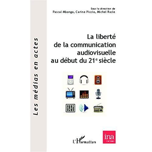 La liberté de la communication audiovisuelle au début du 21 e siècle (Les médias en actes)