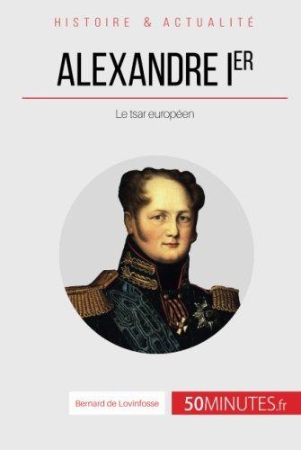 Alexandre Ier: Le tsar européen par Bernard de Lovinfosse