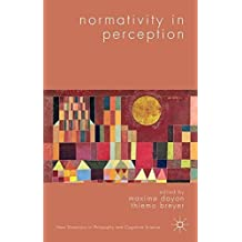 Normativity in Perception (New Directions in Philosophy and Cognitive Science) (2015-08-26)