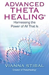 Advanced ThetaHealing: Harnessing the Power of All That Is (English and Spanish Edition) by Vianna Stibal (2011-07-15)