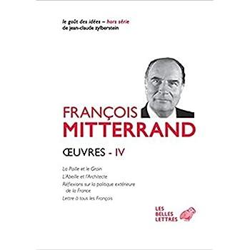 Œuvres IV: La Paille et le Grain, L'Abeille et l'Architecte, Réflexions sur la politique extérieure de la France, Lettre à tous les Français