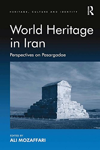 World Heritage in Iran: Perspectives on Pasargadae (Heritage, Culture and Identity) (English Edition)