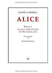 Lewis Carroll: ALICE. Band 1: Alices Abenteuer im Wunderland