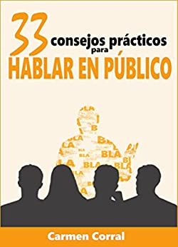 33 Consejos Prácticos para HABLAR EN PÚBLICO de [Corral, Carmen]