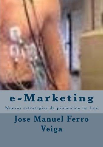 e-Marketing: Nuevas estrategias de promoción on line por Jose Manuel Ferro Veiga