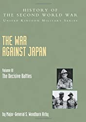 War Against Japan Volume Iii; The Decisive Battleshistory Of The Second World War: United Kingdom Military Seriesofficial Campaign History: War Battles: Official Campaign History V. Iii