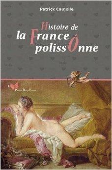 HISTOIRE DE LA FRANCE POLISSONNE de PATRICK CAUJOLLE ( 2 mai 2013 )