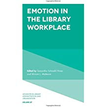 EMOTION IN THE LIB WORKPLACE (Advances in Library Administration and Organization)