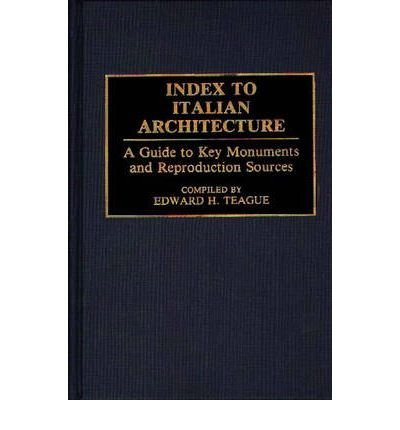 By Edward H Teague ( Author ) [ Index to Italian Architecture: A Guide to Key Monuments and Reproduction Sources Art Reference Collection By Jun-1992 Hardcover