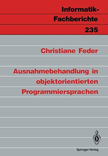 Ausnahmebehandlung in objektorientierten Programmiersprachen (Informatik-Fachberichte) (German Edition) (Informatik-Fachberichte (235), Band 235)