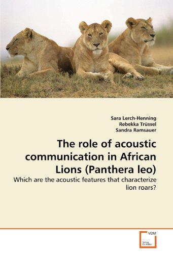 African Lion Panthera Leo (The role of acoustic communication in African Lions (Panthera leo): Which are the acoustic features that characterize lion roars?)