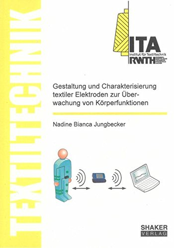 Gestaltung und Charakterisierung textiler Elektroden zur Überwachung von Körperfunktionen (Textiltechnik/ Textile Technology)