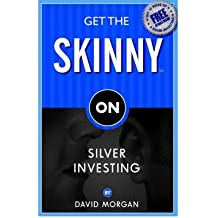 [(Get The Skinny On Silver Investing * * )] [Author: David Morgan] [Aug-2006]