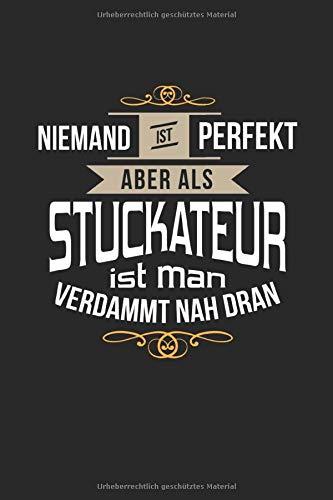 Niemand ist perfekt aber als Stuckateur ist man verdammt nah dran: Notizbuch, lustiges Geschenk für einen Stukkateur, 6 x 9 Zoll (A5), kariert
