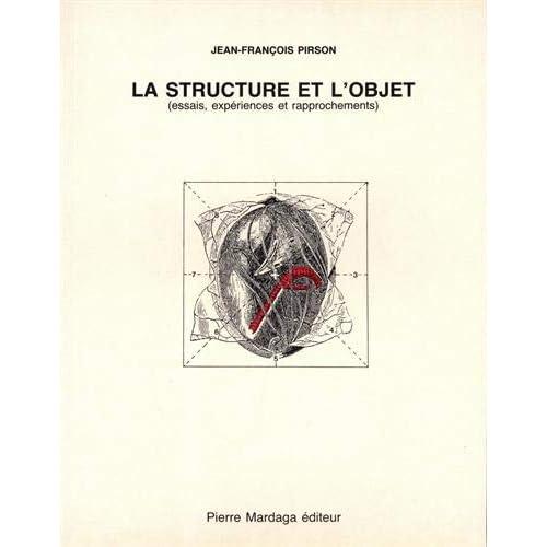 La structure et l'objet : Essais, expériences et rapprochements