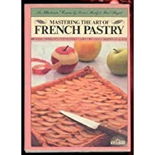 Mastering the Art of French Pastry by Bruce Healy (1984-09-05)