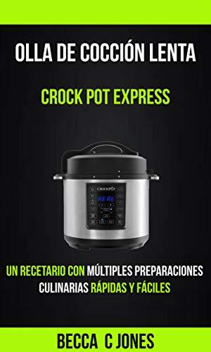 Olla De Cocción Lenta: Crock Pot Express: Un Recetario con múltiples preparaciones culinarias rápidas y fáciles (Spanish Edition)